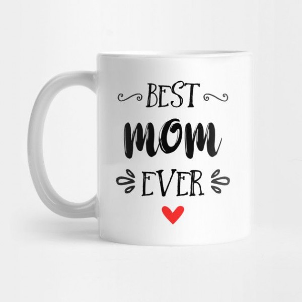 Best Mom Ever White Ceramic Coffee Mug